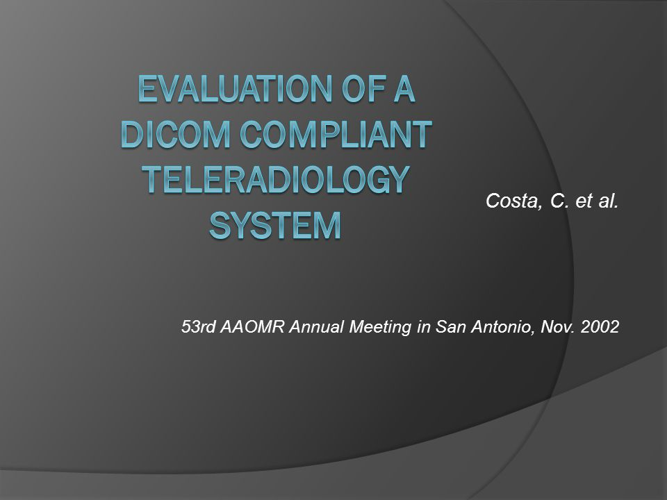 EVALUATION OF A DICOM COMPLIANT TELERADIOLOGY SYSTEM