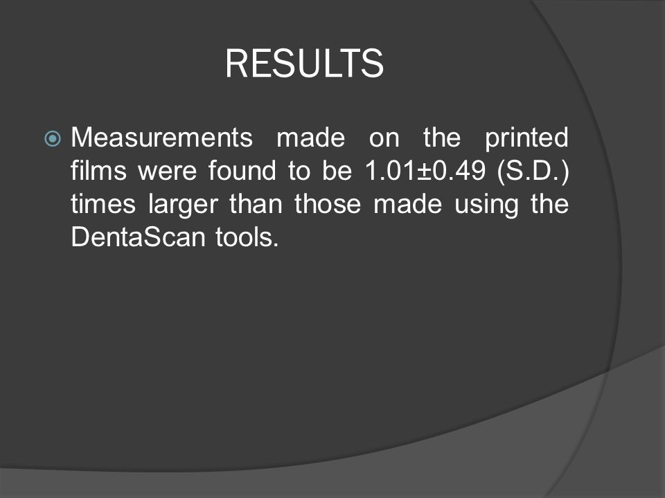 RESULTS Measurements made on the printed films were found to be 1.01±0.49 (S.D.) times larger than those made using the DentaScan tools.