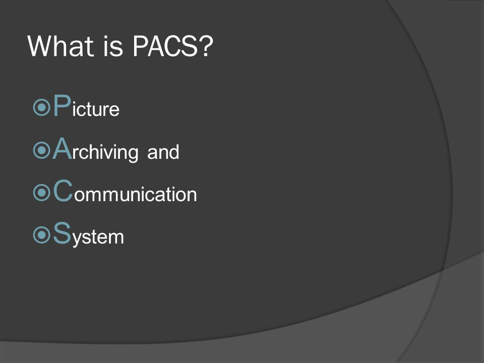What is PACS Picture Archiving and Communication System