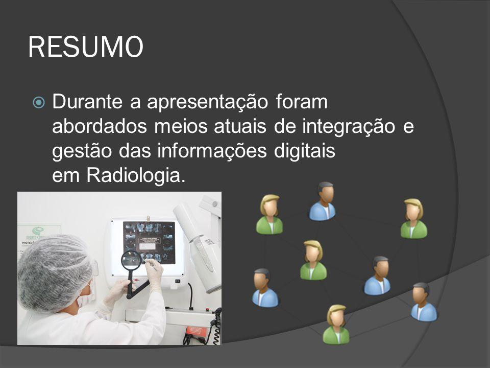 RESUMODurante a apresentação foram abordados meios atuais de integração e gestão das informações digitais em Radiologia.