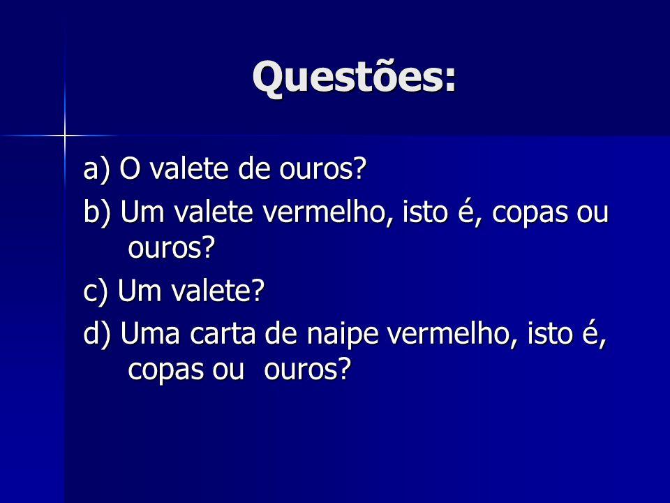 Questões: a) O valete de ouros