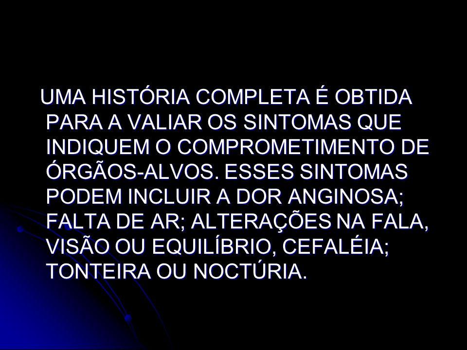 UMA HISTÓRIA COMPLETA É OBTIDA PARA A VALIAR OS SINTOMAS QUE INDIQUEM O COMPROMETIMENTO DE ÓRGÃOS-ALVOS.