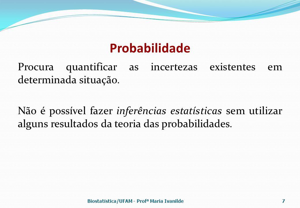 Probabilidade Procura quantificar as incertezas existentes em determinada situação.