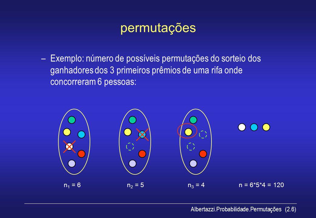 permutações Exemplo: número de possíveis permutações do sorteio dos ganhadores dos 3 primeiros prêmios de uma rifa onde concorreram 6 pessoas: