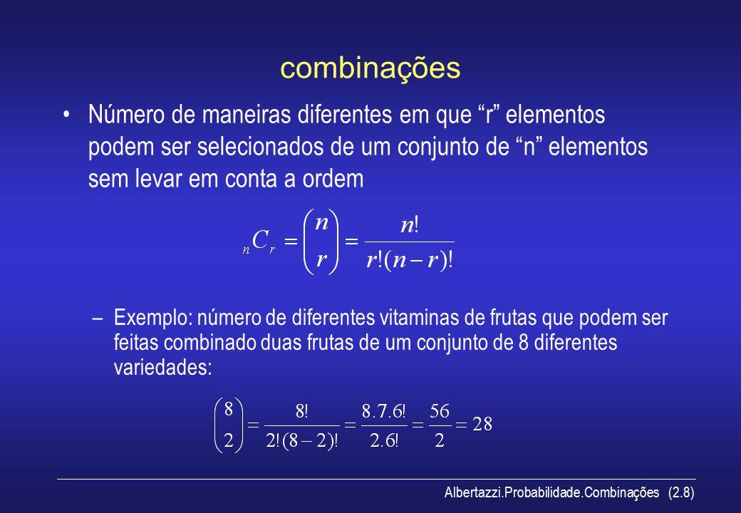combinações Número de maneiras diferentes em que r elementos podem ser selecionados de um conjunto de n elementos sem levar em conta a ordem.