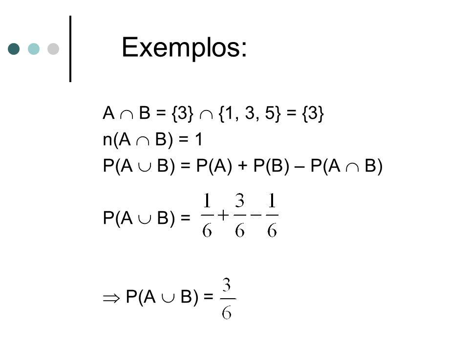 Exemplos: A  B = {3}  {1, 3, 5} = {3} n(A  B) = 1 P(A  B) = P(A) + P(B) – P(A  B) P(A  B) =  P(A  B) =