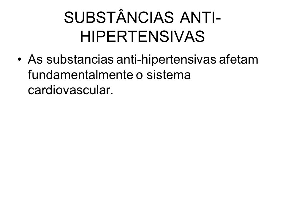 SUBSTÂNCIAS ANTI-HIPERTENSIVAS