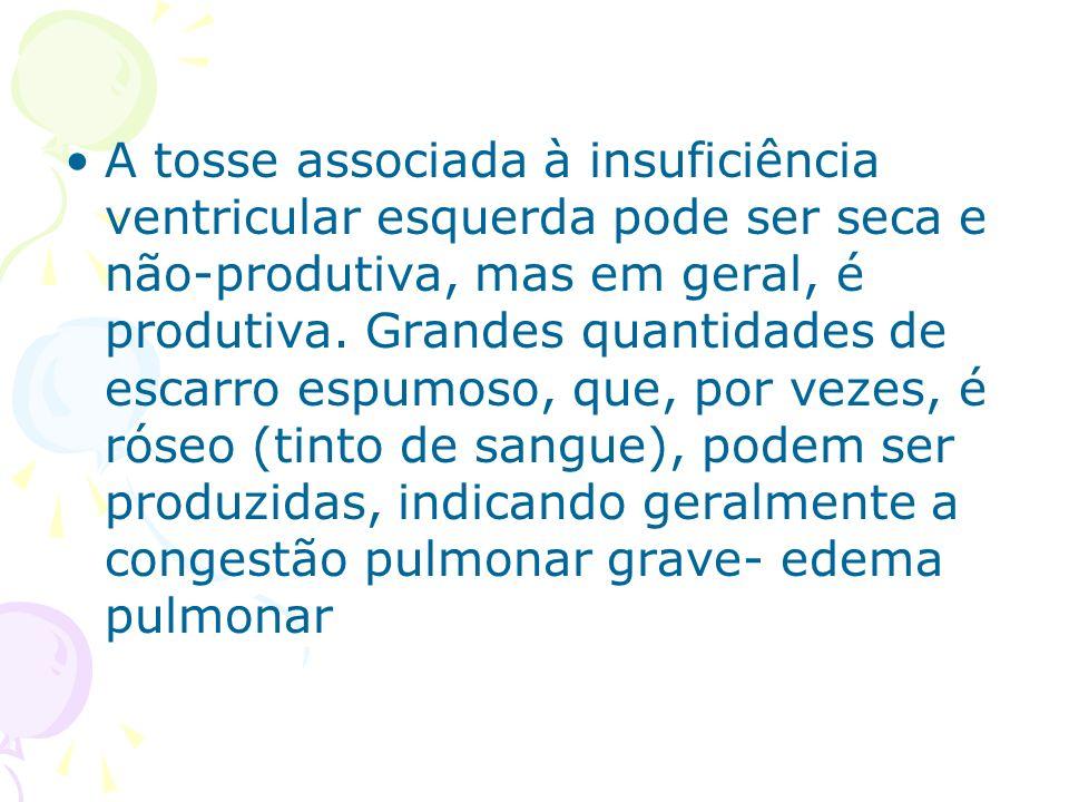 A tosse associada à insuficiência ventricular esquerda pode ser seca e não-produtiva, mas em geral, é produtiva.