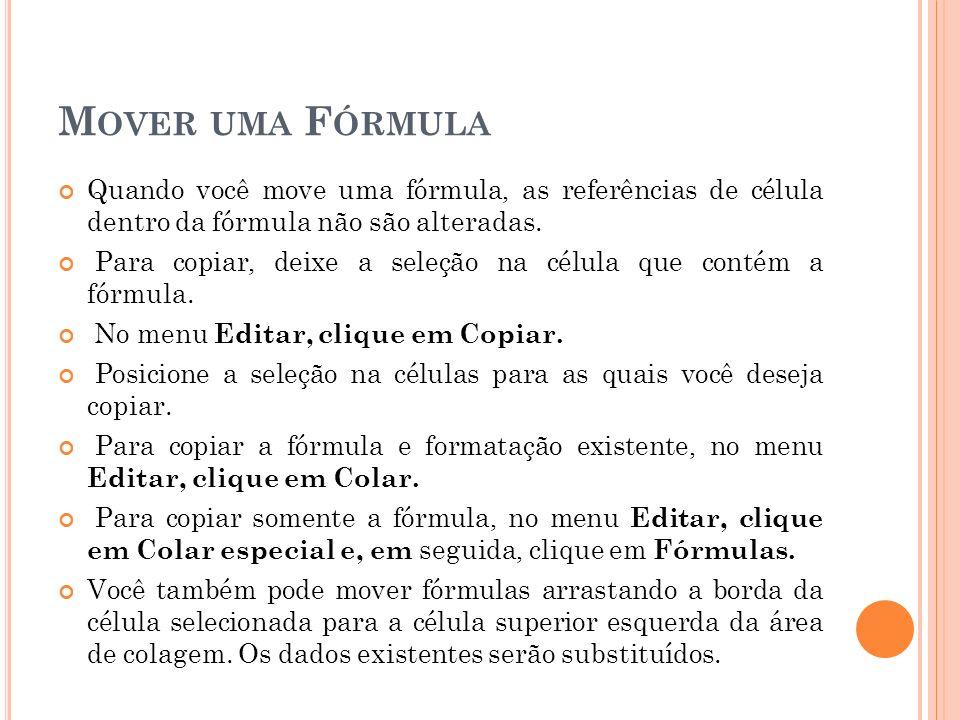 Mover uma FórmulaQuando você move uma fórmula, as referências de célula dentro da fórmula não são alteradas.