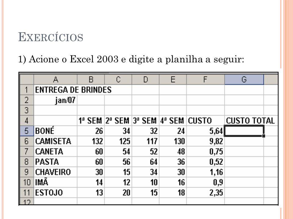 Exercícios 1) Acione o Excel 2003 e digite a planilha a seguir: