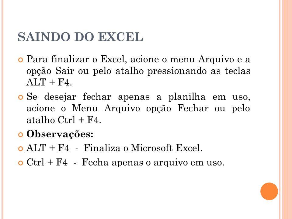 SAINDO DO EXCELPara finalizar o Excel, acione o menu Arquivo e a opção Sair ou pelo atalho pressionando as teclas ALT + F4.