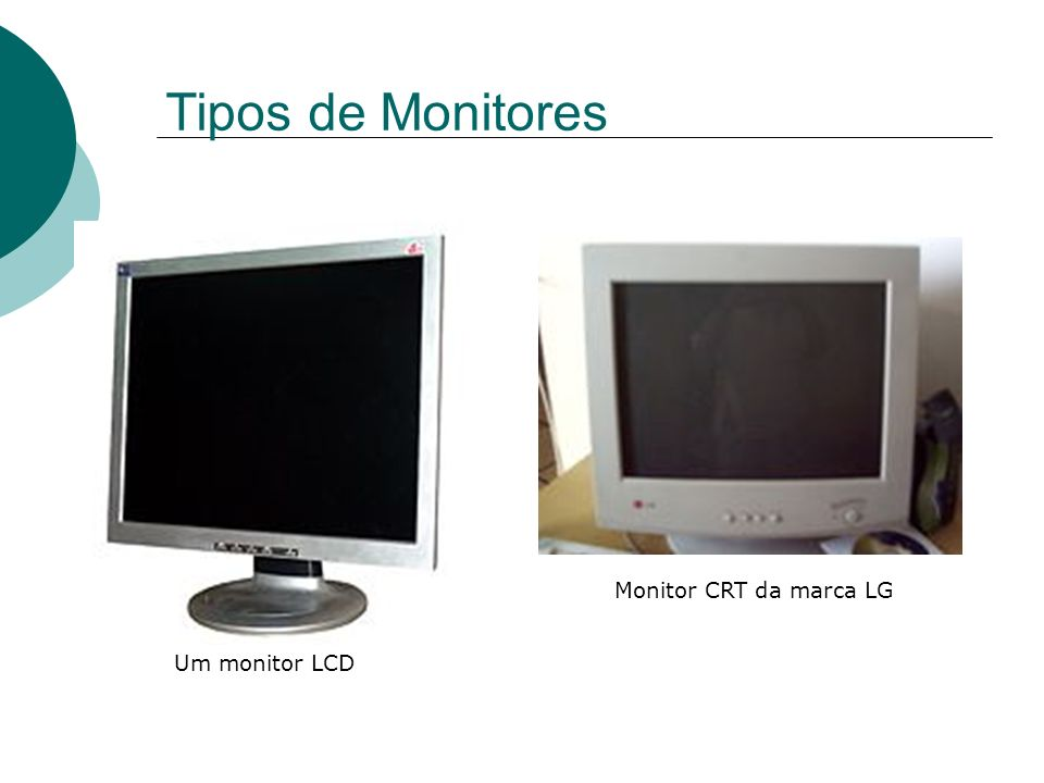 Tipos de Monitores Monitor CRT da marca LG Um monitor LCD