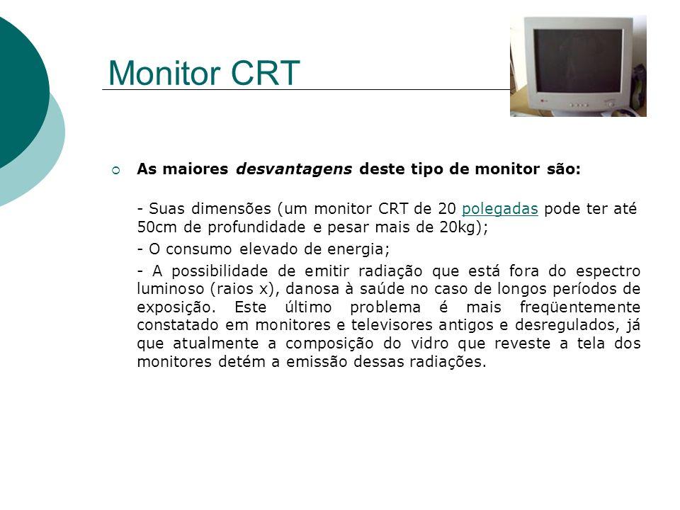 Monitor CRT As maiores desvantagens deste tipo de monitor são: