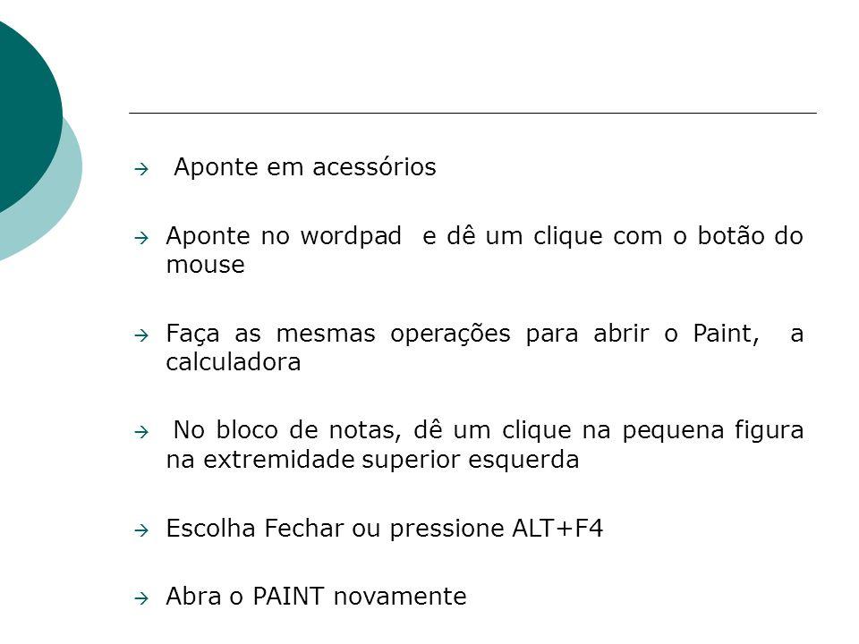 Aponte em acessórios Aponte no wordpad e dê um clique com o botão do mouse. Faça as mesmas operações para abrir o Paint, a calculadora.