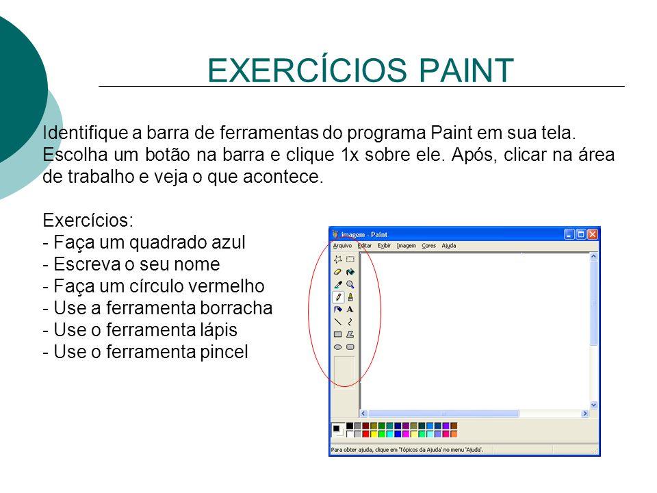 EXERCÍCIOS PAINT Identifique a barra de ferramentas do programa Paint em sua tela.