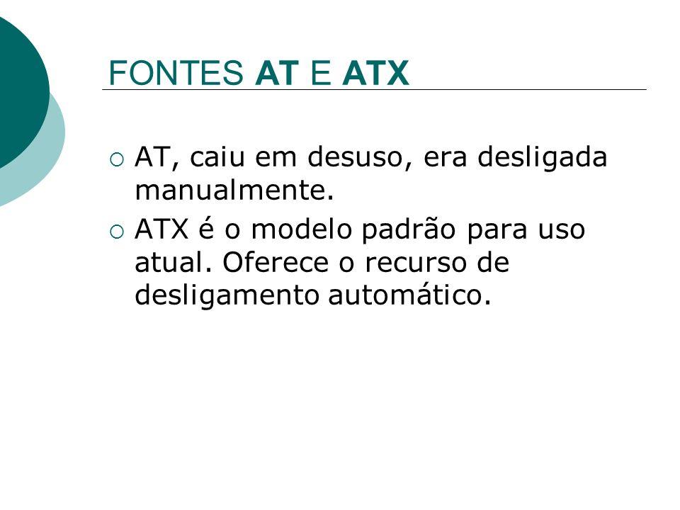 FONTES AT E ATX AT, caiu em desuso, era desligada manualmente.