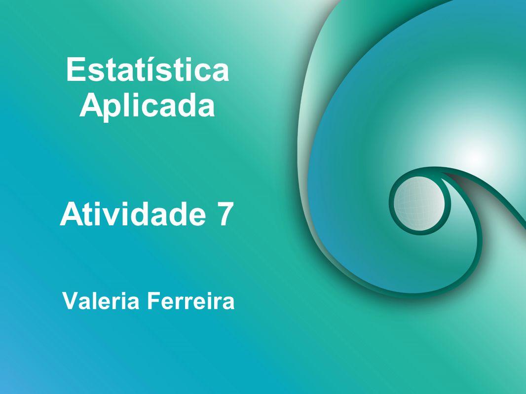 Estatística Aplicada Atividade 7