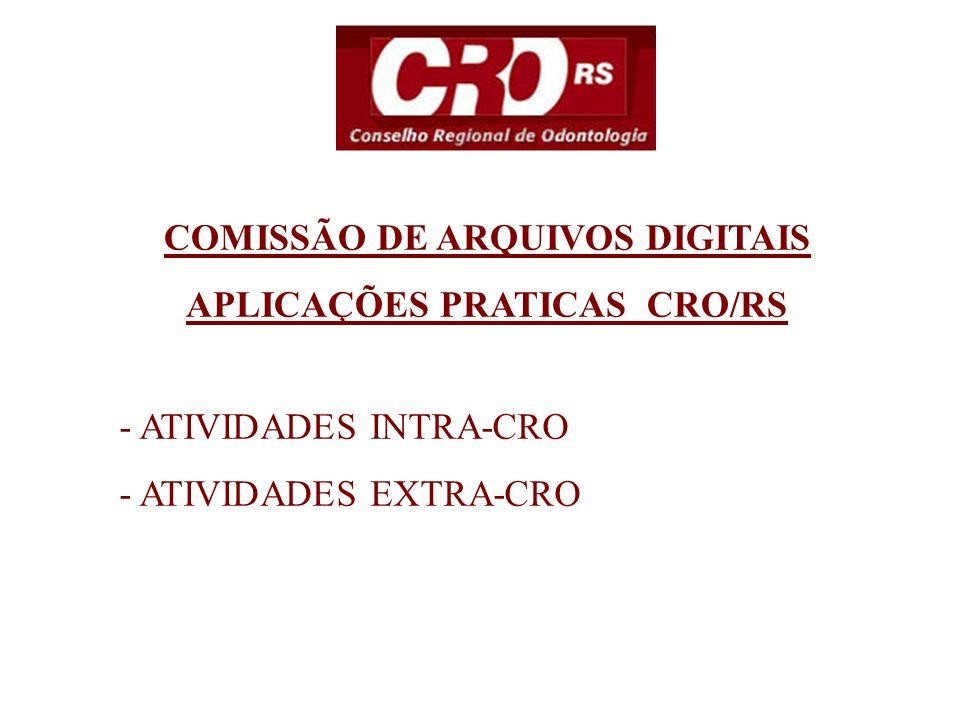 COMISSÃO DE ARQUIVOS DIGITAIS APLICAÇÕES PRATICAS CRO/RS