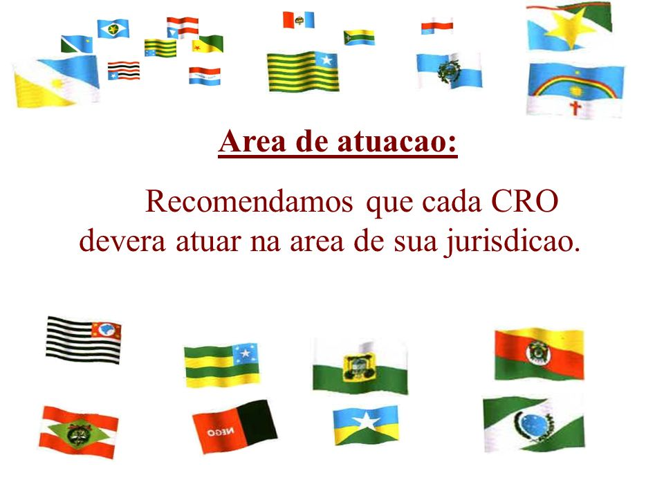 Area de atuacao: Recomendamos que cada CRO devera atuar na area de sua jurisdicao.