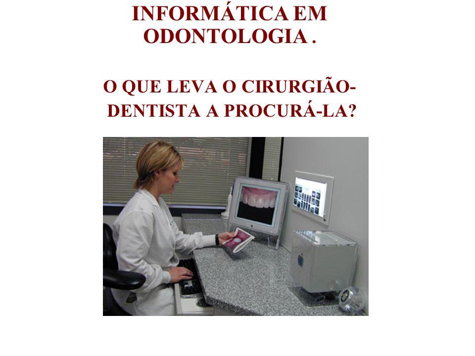 INFORMÁTICA EM ODONTOLOGIA .