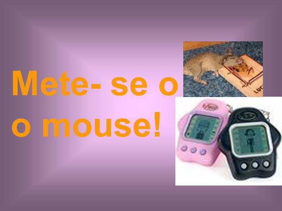 Mete- se o o mouse!