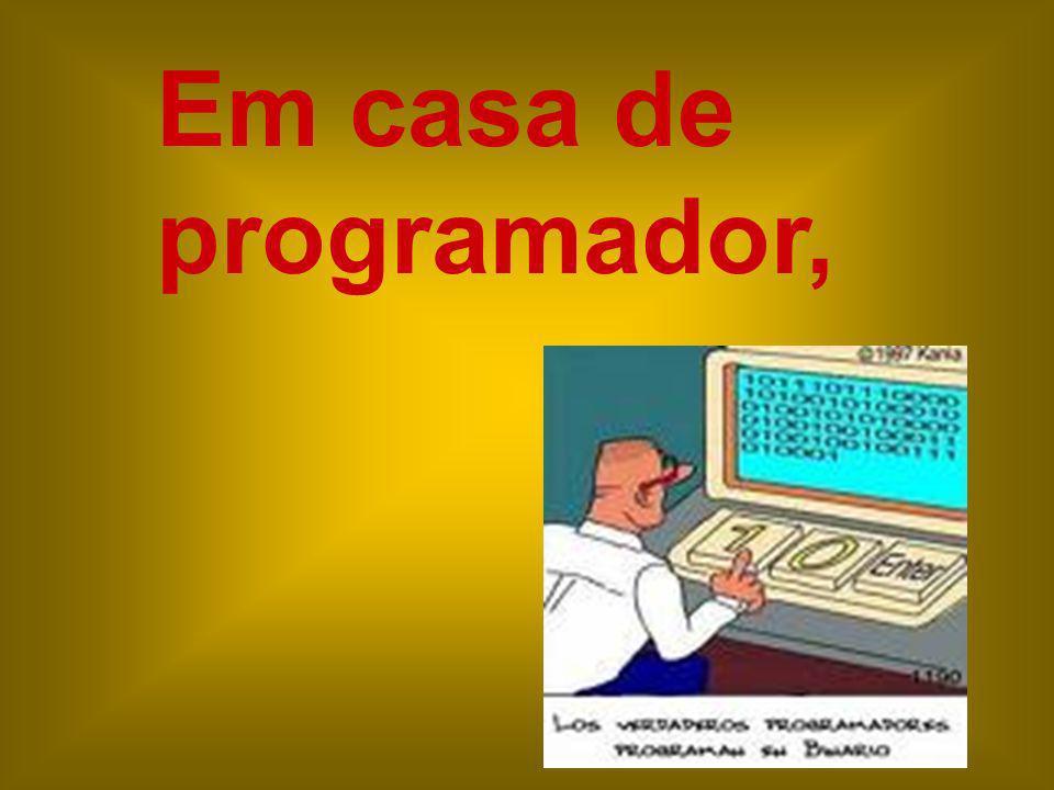 Em casa de programador,