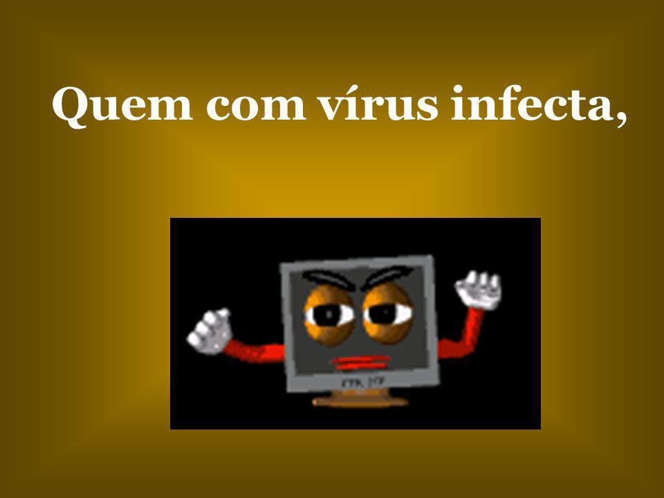Quem com vírus infecta,