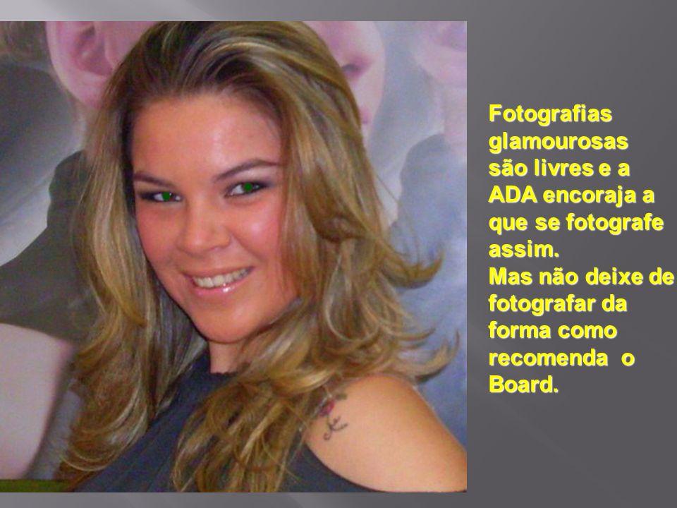 Fotografias glamourosas. são livres e a. ADA encoraja a. que se fotografe. assim. Mas não deixe de.