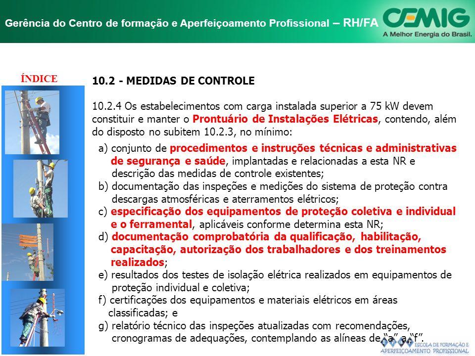 ÍNDICE 10.2 - MEDIDAS DE CONTROLE. 10.2.4 Os estabelecimentos com carga instalada superior a 75 kW devem.