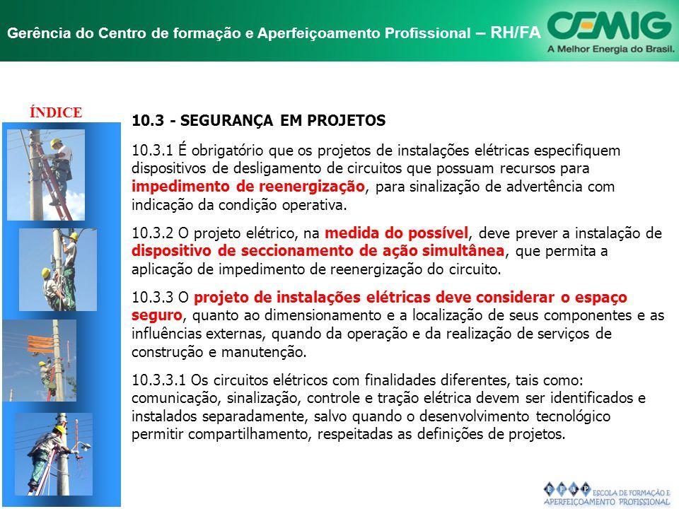 ÍNDICE 10.3 - SEGURANÇA EM PROJETOS. 10.3.1 É obrigatório que os projetos de instalações elétricas especifiquem.