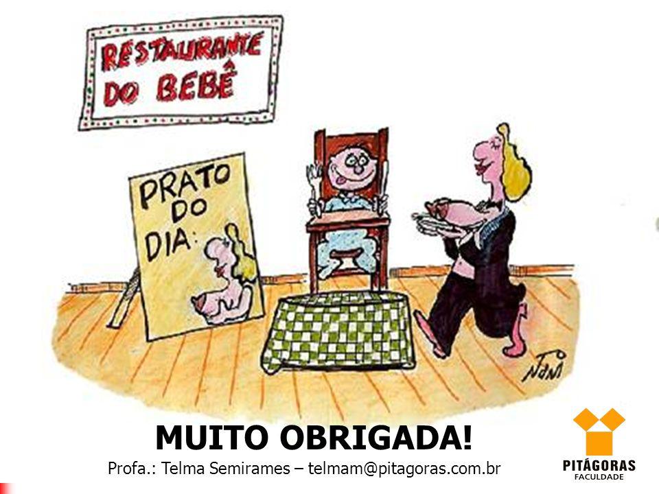 MUITO OBRIGADA! Profa.: Telma Semirames – telmam@pitagoras.com.br