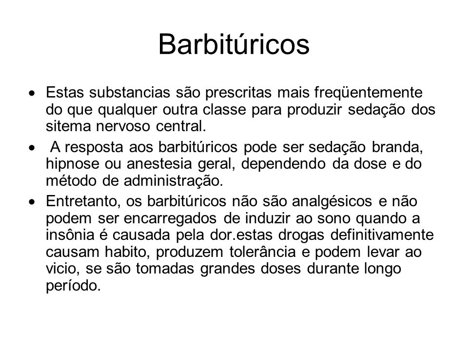 Barbitúricos Estas substancias são prescritas mais freqüentemente do que qualquer outra classe para produzir sedação dos sitema nervoso central.