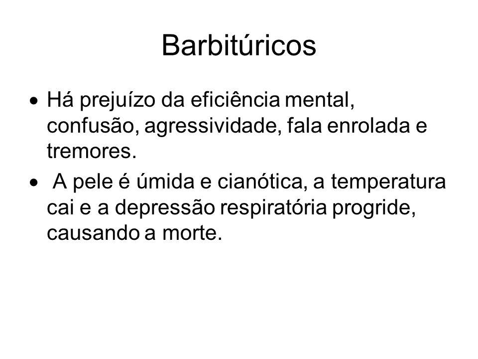 Barbitúricos Há prejuízo da eficiência mental, confusão, agressividade, fala enrolada e tremores.