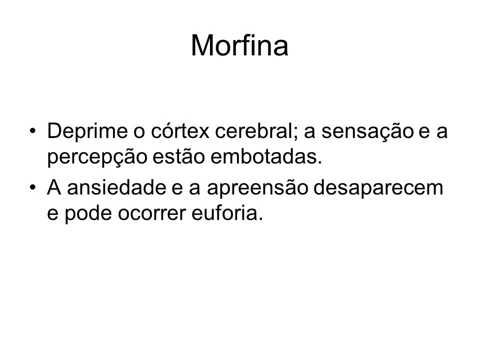MorfinaDeprime o córtex cerebral; a sensação e a percepção estão embotadas.