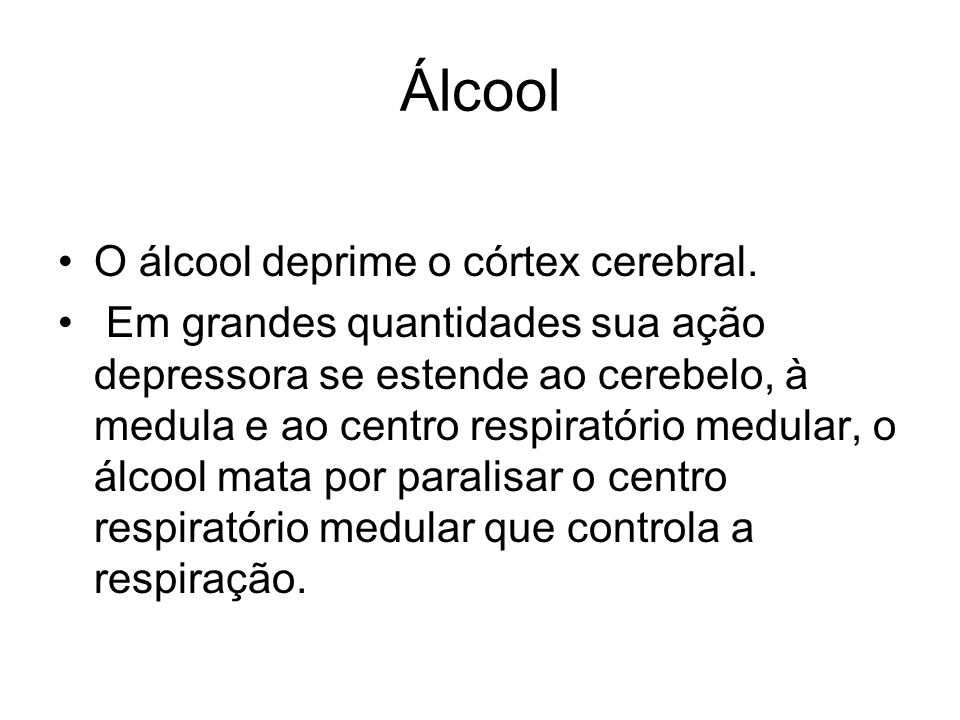 Álcool O álcool deprime o córtex cerebral.