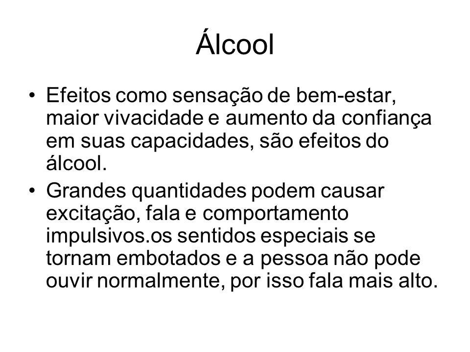 Álcool Efeitos como sensação de bem-estar, maior vivacidade e aumento da confiança em suas capacidades, são efeitos do álcool.