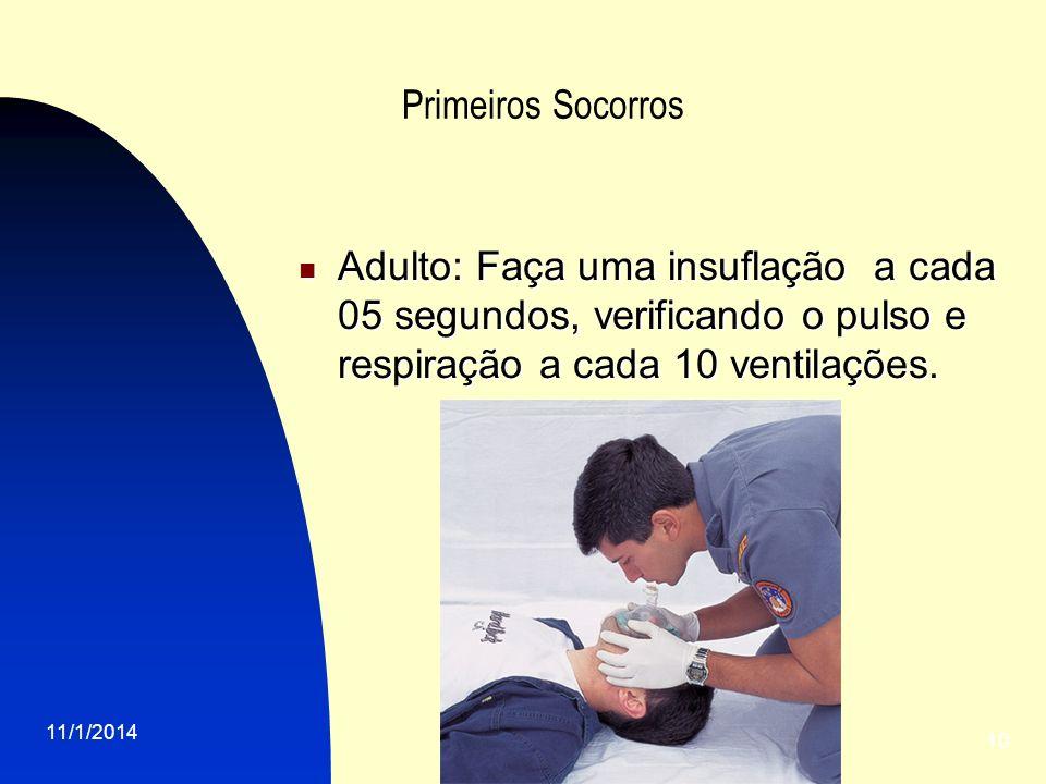 Primeiros Socorros Adulto: Faça uma insuflação a cada 05 segundos, verificando o pulso e respiração a cada 10 ventilações.