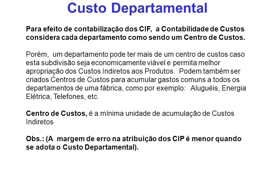 Custo Departamental Para efeito de contabilização dos CIF, a Contabilidade de Custos considera cada departamento como sendo um Centro de Custos.