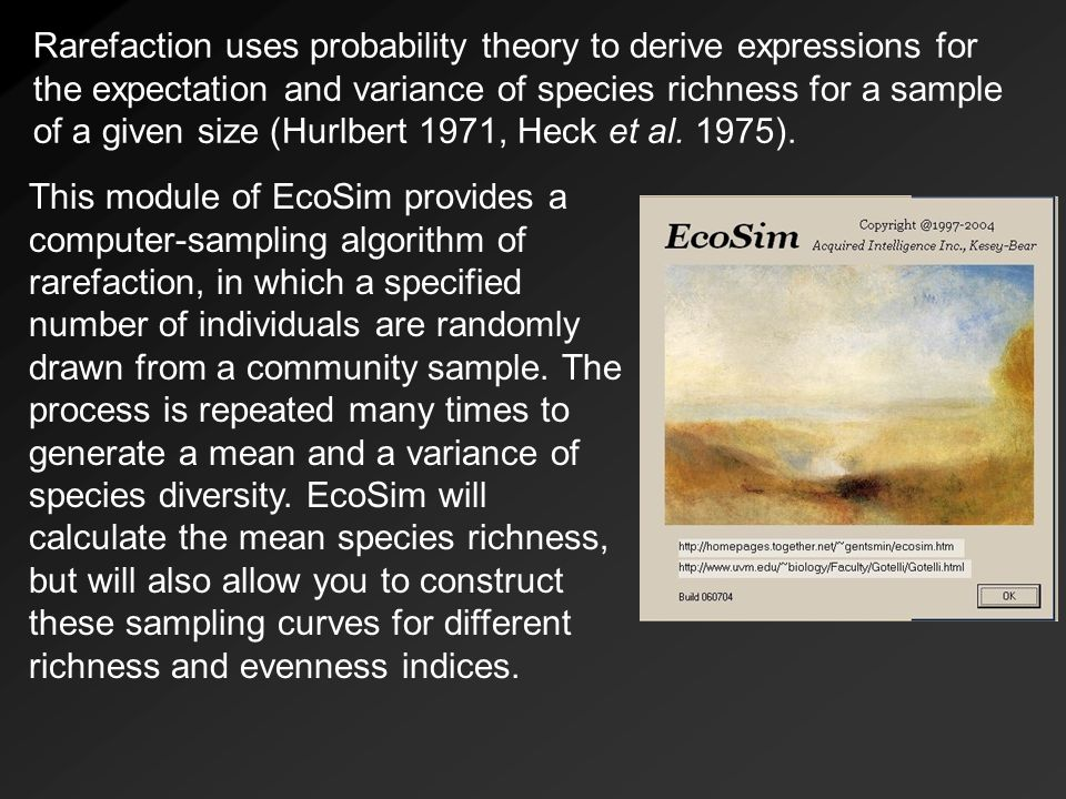 Rarefaction uses probability theory to derive expressions for the expectation and variance of species richness for a sample of a given size (Hurlbert 1971, Heck et al. 1975).