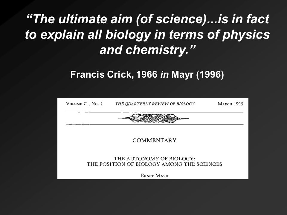Francis Crick, 1966 in Mayr (1996)