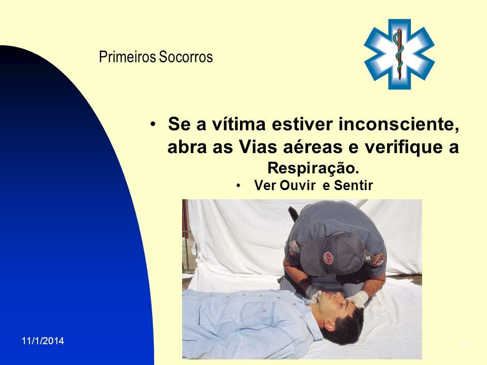 Primeiros Socorros Se a vítima estiver inconsciente, abra as Vias aéreas e verifique a Respiração. Ver Ouvir e Sentir.