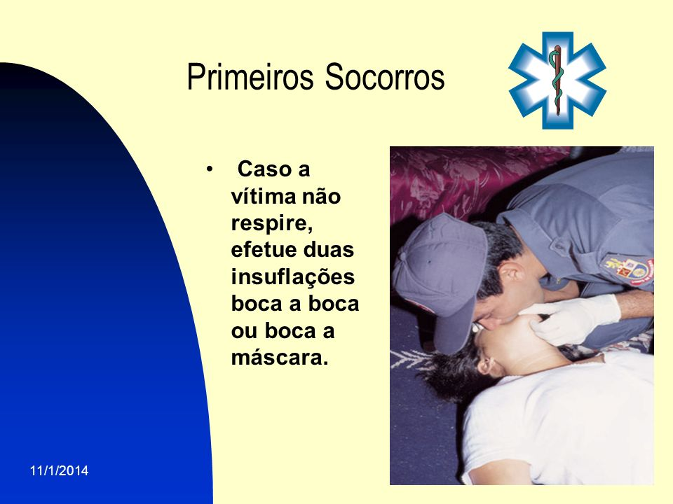 Primeiros SocorrosCaso a vítima não respire, efetue duas insuflações boca a boca ou boca a máscara.