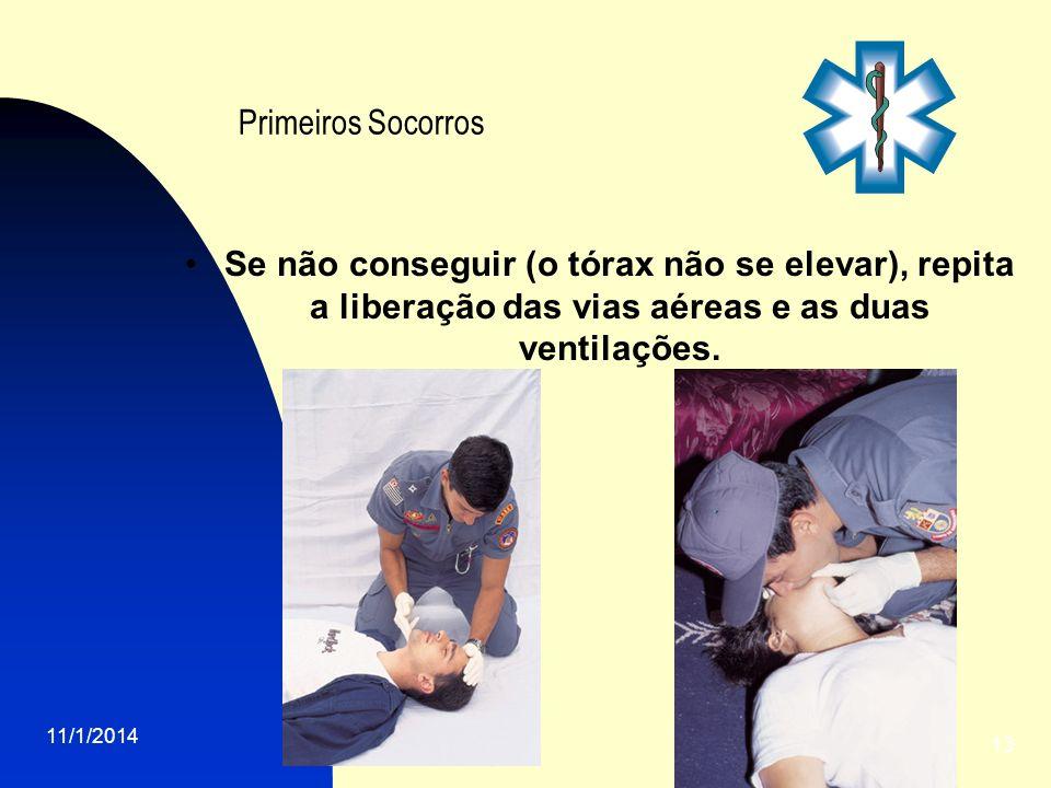 Primeiros Socorros Se não conseguir (o tórax não se elevar), repita a liberação das vias aéreas e as duas ventilações.