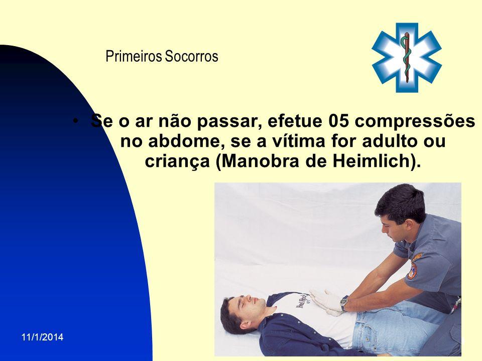 Primeiros Socorros Se o ar não passar, efetue 05 compressões no abdome, se a vítima for adulto ou criança (Manobra de Heimlich).
