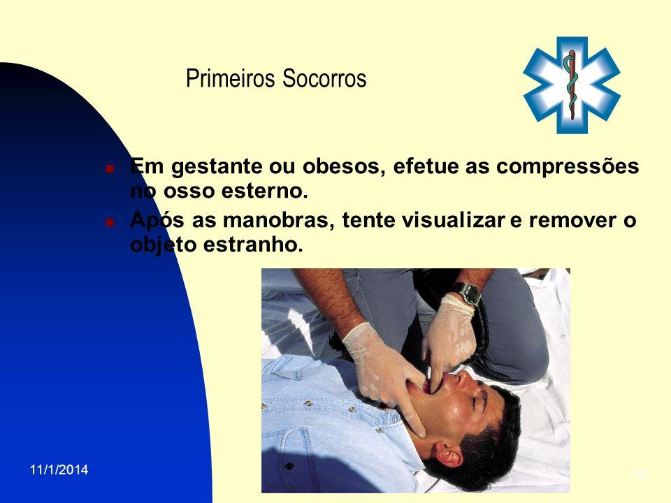 Primeiros Socorros Em gestante ou obesos, efetue as compressões no osso esterno. Após as manobras, tente visualizar e remover o objeto estranho.