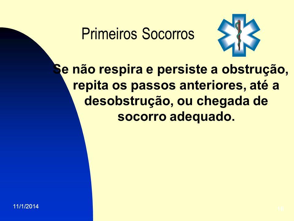 Primeiros Socorros Se não respira e persiste a obstrução, repita os passos anteriores, até a desobstrução, ou chegada de socorro adequado.