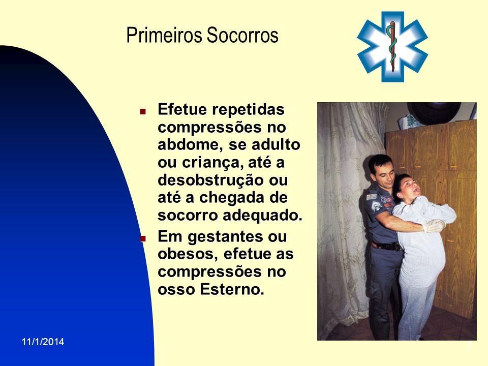 Primeiros SocorrosEfetue repetidas compressões no abdome, se adulto ou criança, até a desobstrução ou até a chegada de socorro adequado.