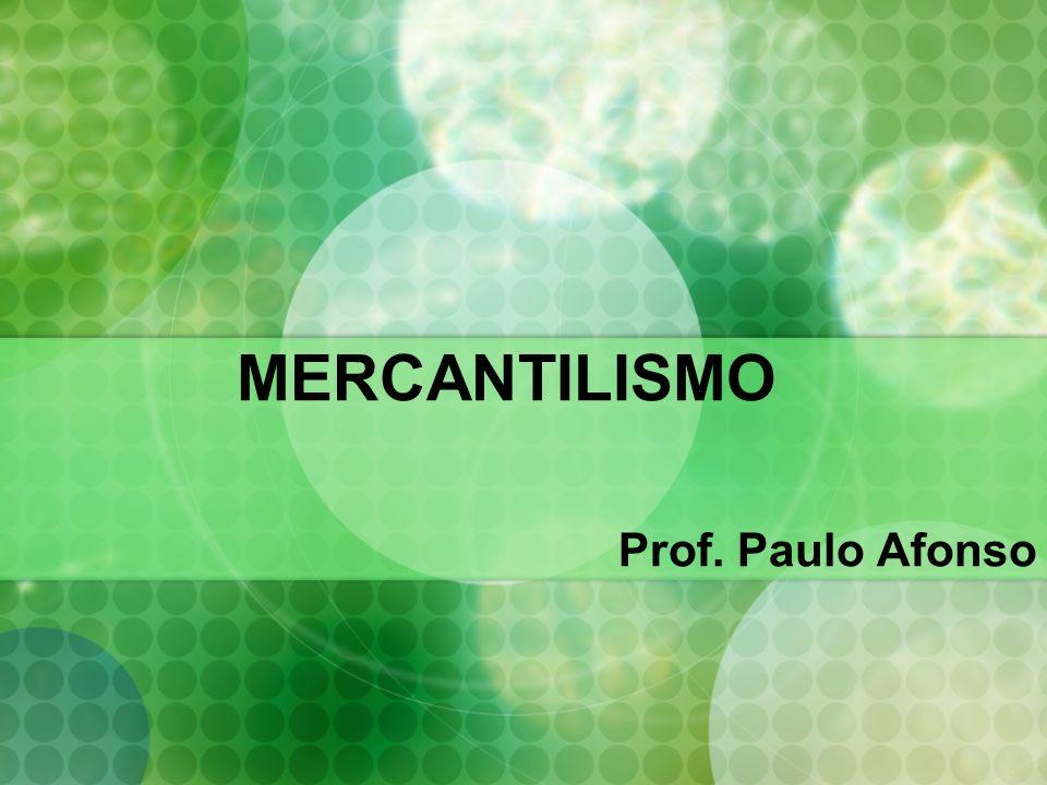 MERCANTILISMO Prof. Paulo Afonso