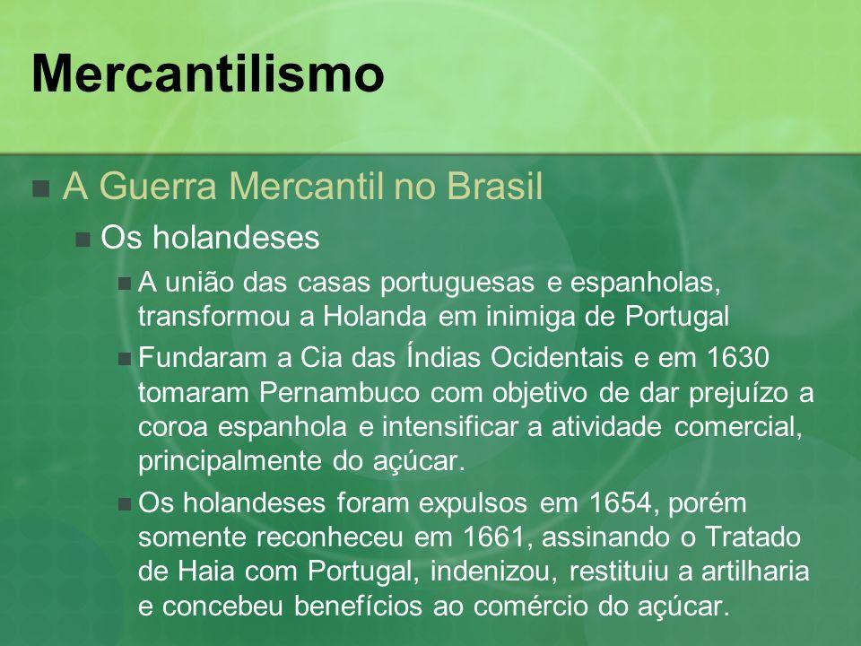 Mercantilismo A Guerra Mercantil no Brasil Os holandeses