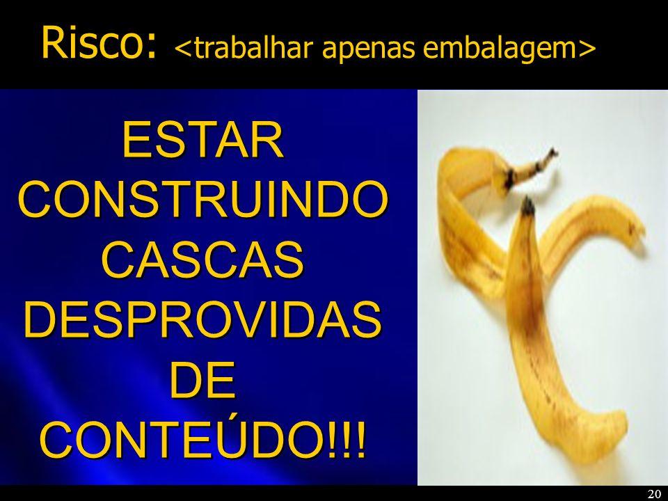 CONSTRUINDO CASCAS DESPROVIDAS DE CONTEÚDO!!!